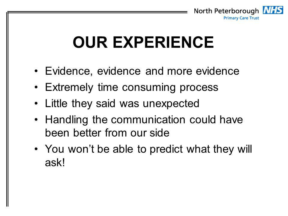 Evidence, evidence and more evidence Extremely time consuming process Little they said was unexpected Handling the communication could have been better from our side You wont be able to predict what they will ask.