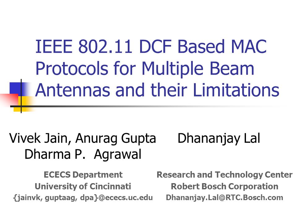 IEEE 802.11 DCF Based MAC Protocols for Multiple Beam Antennas and their Limitations Vivek Jain, Anurag Gupta Dharma P. Agrawal ECECS Department Unive