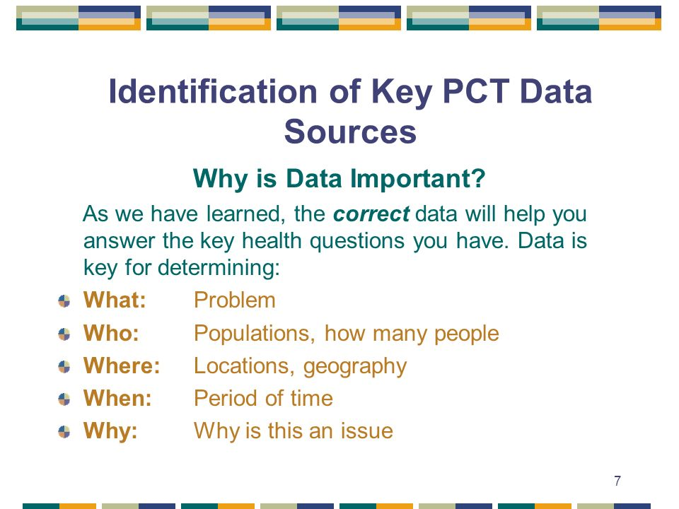 7 Identification of Key PCT Data Sources Why is Data Important.