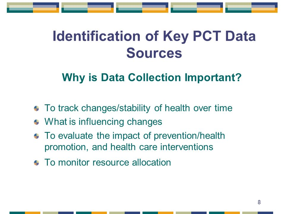 8 Identification of Key PCT Data Sources Why is Data Collection Important.