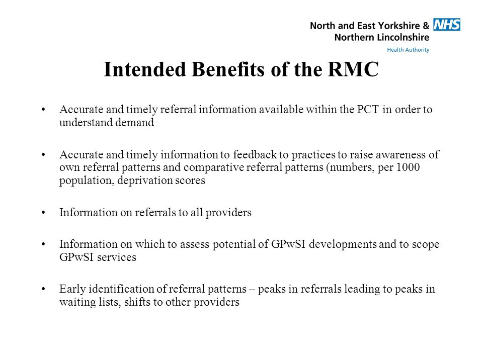 Intended Benefits of the RMC Accurate and timely referral information available within the PCT in order to understand demand Accurate and timely infor