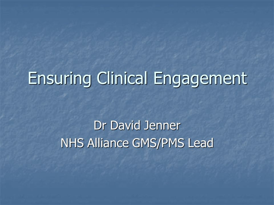 Ensuring Clinical Engagement Dr David Jenner NHS Alliance GMS/PMS Lead
