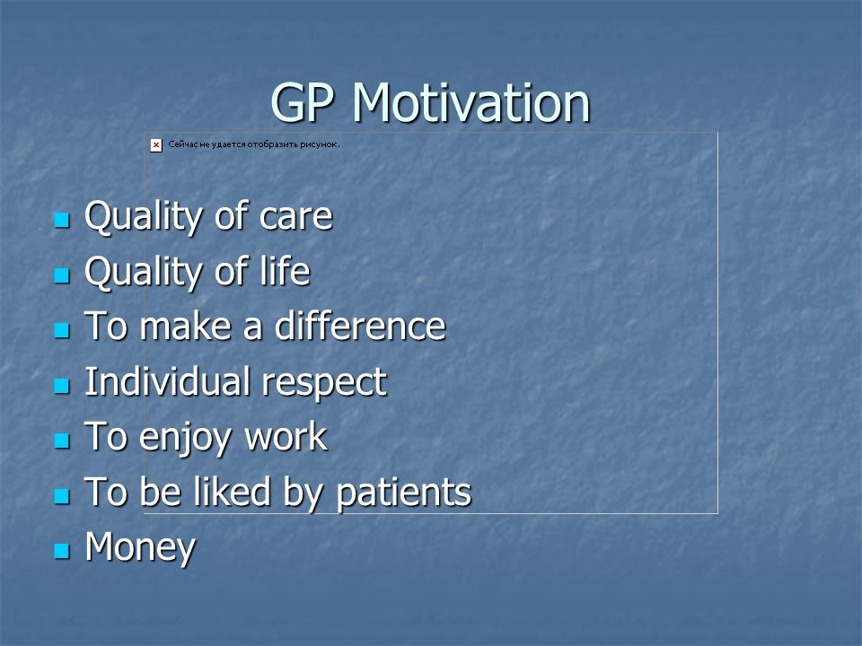 GP Motivation Quality of care Quality of care Quality of life Quality of life To make a difference To make a difference Individual respect Individual
