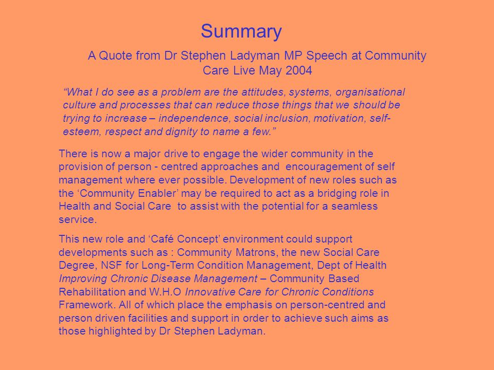 Summary A Quote from Dr Stephen Ladyman MP Speech at Community Care Live May 2004 What I do see as a problem are the attitudes, systems, organisationa