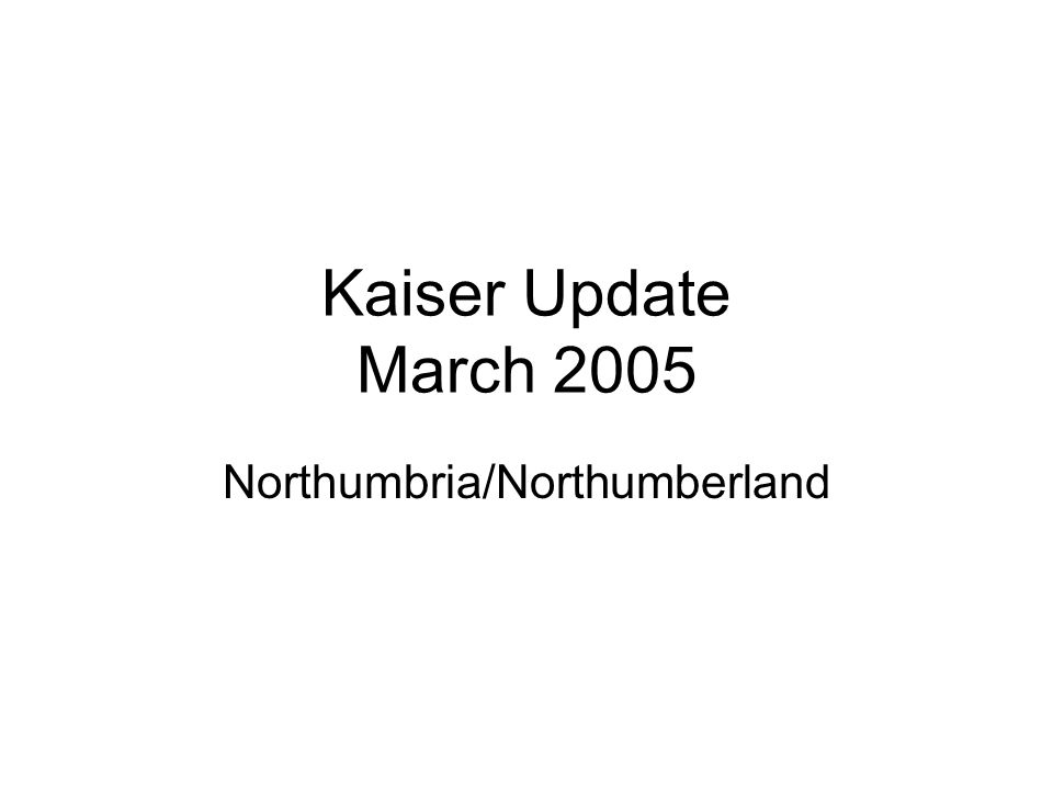 Kaiser Update March 2005 Northumbria/Northumberland