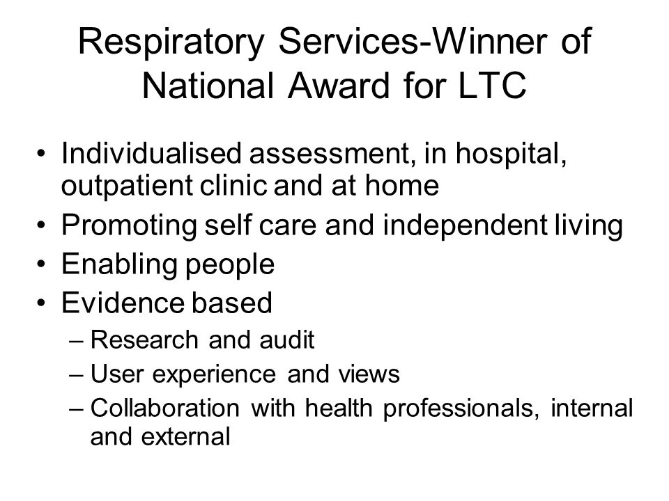 Respiratory Services-Winner of National Award for LTC Individualised assessment, in hospital, outpatient clinic and at home Promoting self care and in