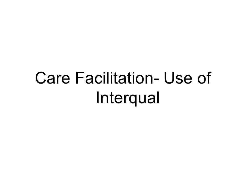 Care Facilitation- Use of Interqual