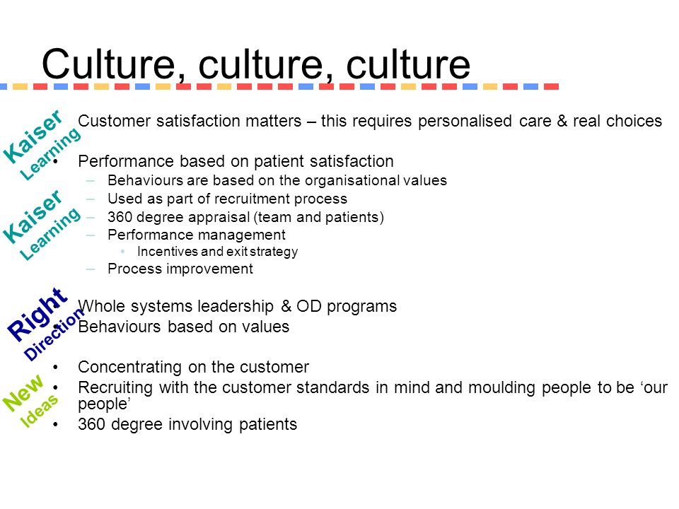 Culture, culture, culture Customer satisfaction matters – this requires personalised care & real choices Performance based on patient satisfaction –Be
