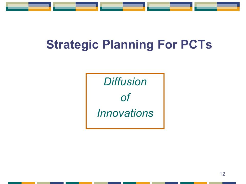 12 Strategic Planning For PCTs Diffusion of Innovations