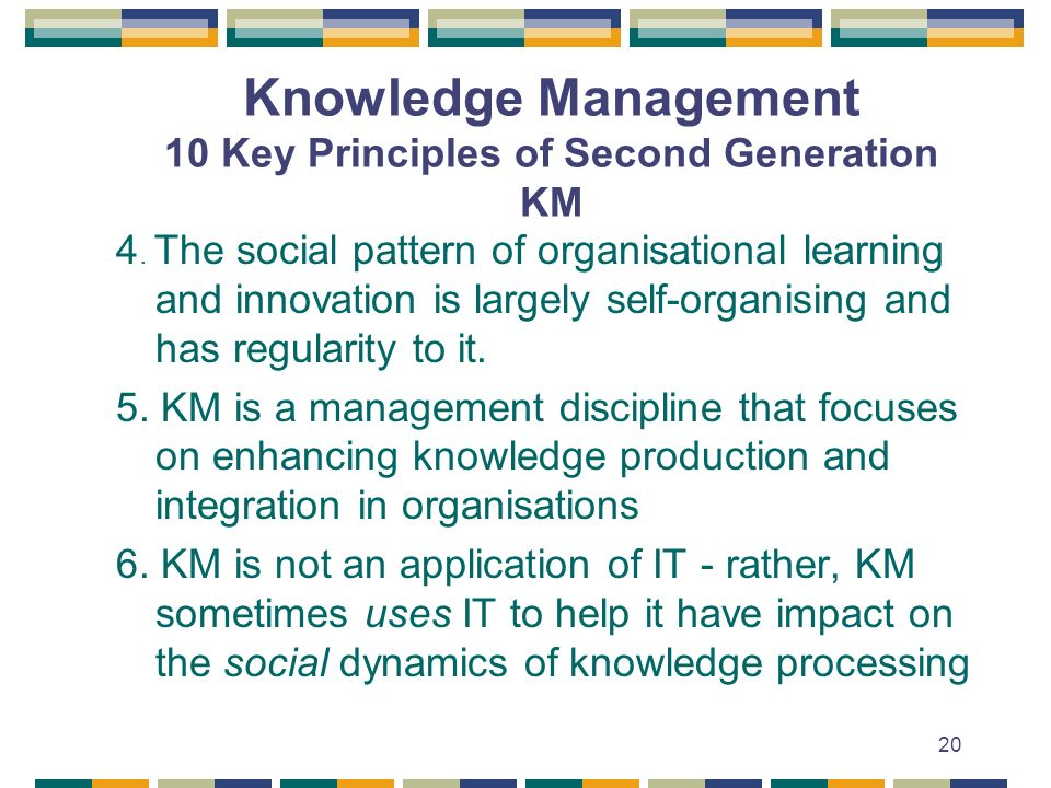 20 Knowledge Management 10 Key Principles of Second Generation KM 4.