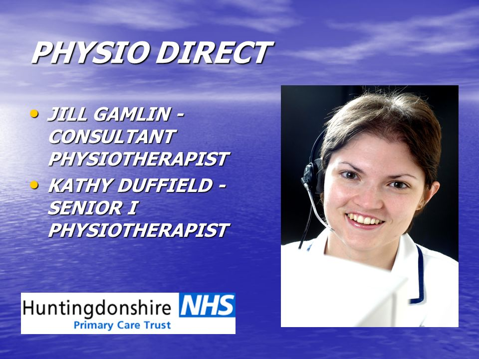 PHYSIO DIRECT JILL GAMLIN - CONSULTANT PHYSIOTHERAPIST JILL GAMLIN - CONSULTANT PHYSIOTHERAPIST KATHY DUFFIELD - SENIOR I PHYSIOTHERAPIST KATHY DUFFIE