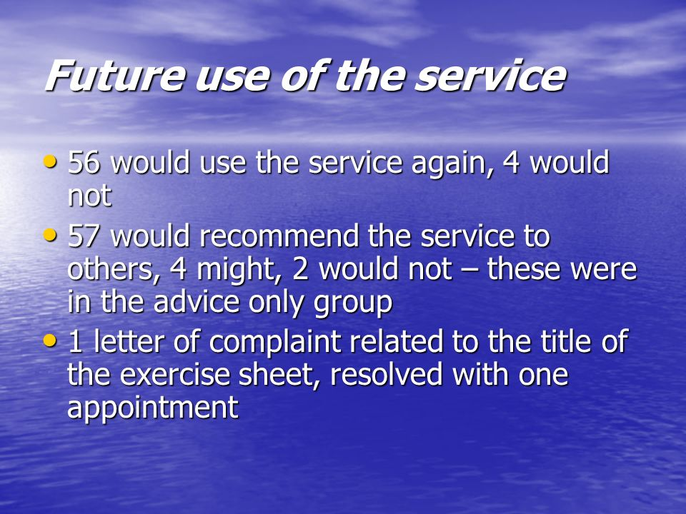 Future use of the service 56 would use the service again, 4 would not 56 would use the service again, 4 would not 57 would recommend the service to ot