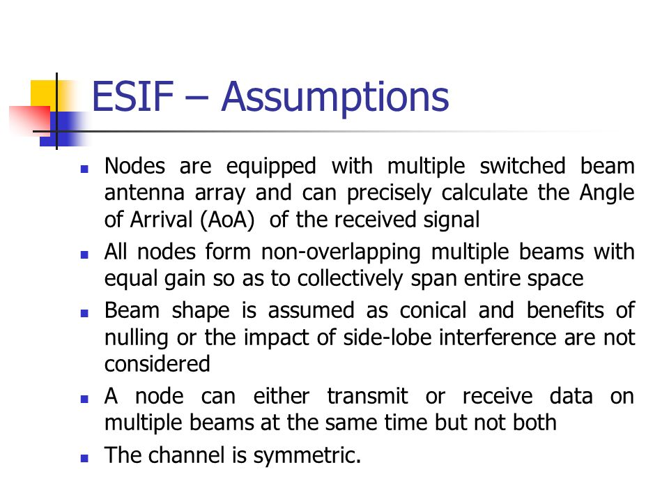 ESIF – Assumptions Nodes are equipped with multiple switched beam antenna array and can precisely calculate the Angle of Arrival (AoA) of the received