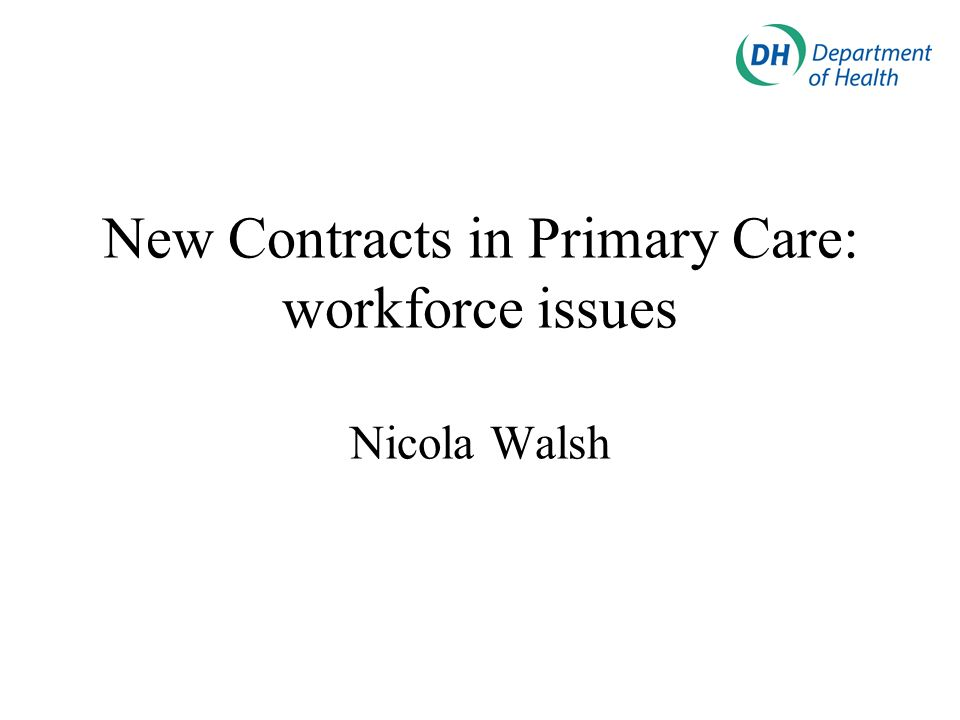 New Contracts in Primary Care: workforce issues Nicola Walsh
