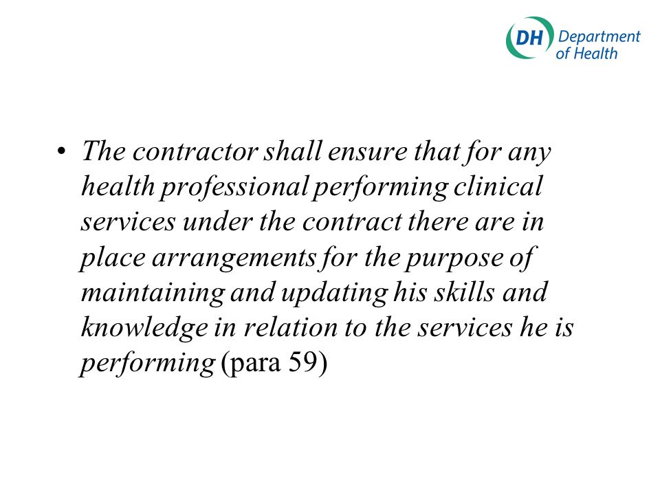 The contractor shall ensure that for any health professional performing clinical services under the contract there are in place arrangements for the p