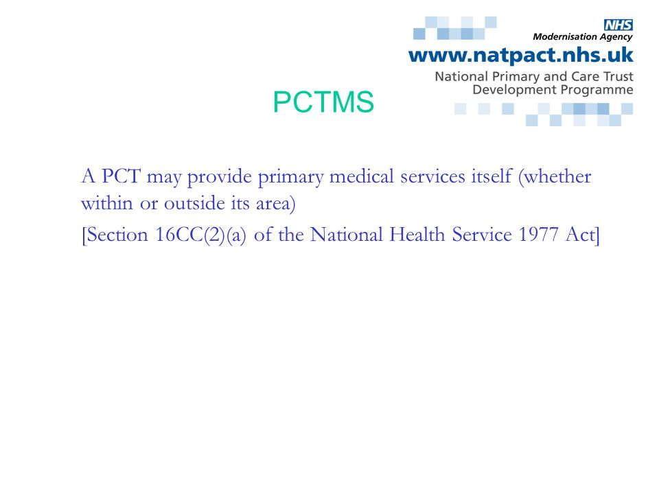 Silverthorne Consulting PCTMS A PCT may provide primary medical services itself (whether within or outside its area) [Section 16CC(2)(a) of the Nation