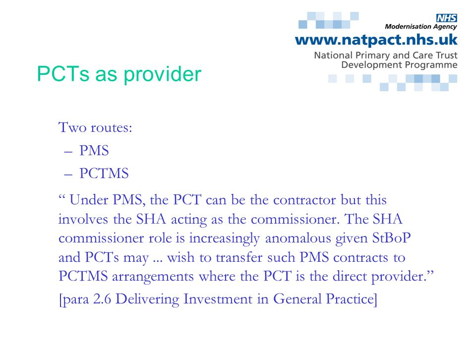 Silverthorne Consulting PCTs as provider Two routes: –PMS –PCTMS Under PMS, the PCT can be the contractor but this involves the SHA acting as the comm