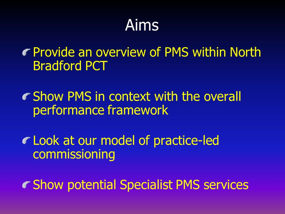 2004/5 PMS contract Choice of baseline for core general practices services Plus payment for: - Enhanced services - GPwSI / locality services - Performance fund monies - Incentive Scheme monies - Gold standards in chronic disease management - Agenda for Change - Patient involvement - True advanced access - E-booking / referral protocols - Pharmacist clinical time - IWL / IIP - Nursing Home pilot (Optional) (is this Specialist PMS ?)