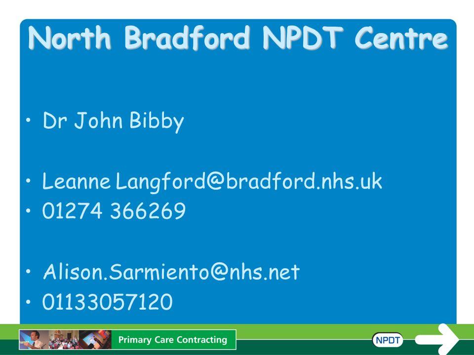 North Bradford NPDT Centre Dr John Bibby Leanne Langford@bradford.nhs.uk 01274 366269 Alison.Sarmiento@nhs.net 01133057120
