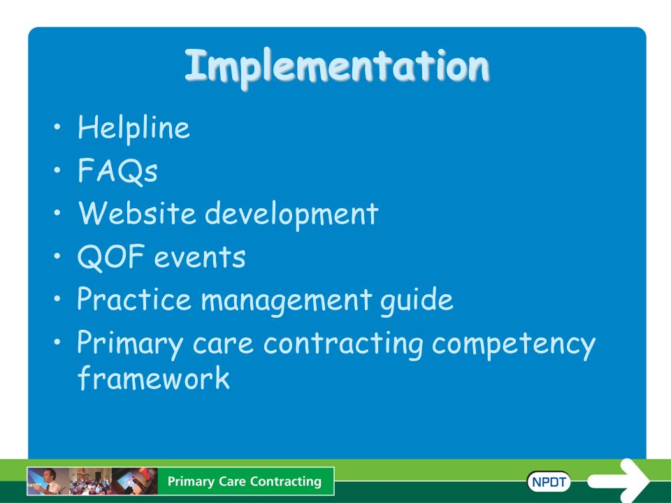 Implementation Helpline FAQs Website development QOF events Practice management guide Primary care contracting competency framework