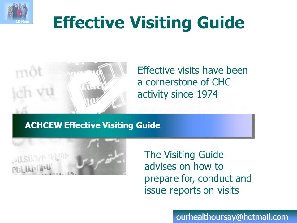 Effective Visiting Guide Effective visits have been a cornerstone of CHC activity since 1974 The Visiting Guide advises on how to prepare for, conduct and issue reports on visits ACHCEW Effective Visiting Guide CD Rom