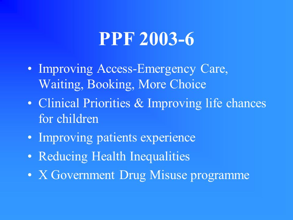 PPF 2003-6 Improving Access-Emergency Care, Waiting, Booking, More Choice Clinical Priorities & Improving life chances for children Improving patients