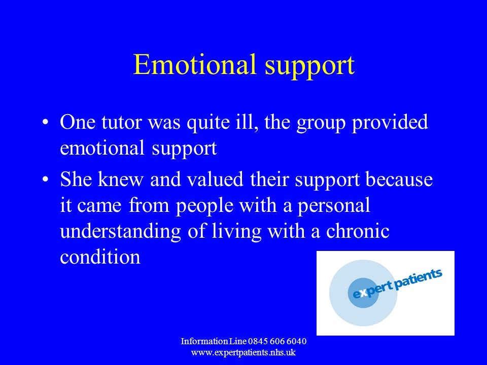 Information Line Emotional support One tutor was quite ill, the group provided emotional support She knew and valued their support because it came from people with a personal understanding of living with a chronic condition