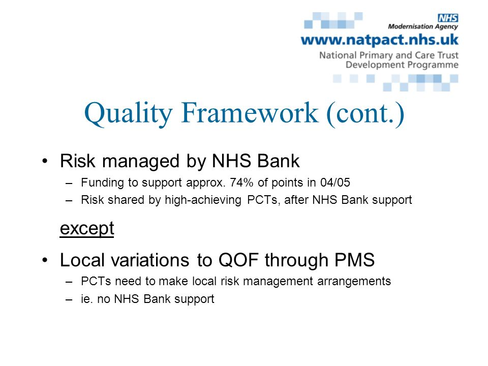 Quality Framework (cont.) Risk managed by NHS Bank –Funding to support approx.