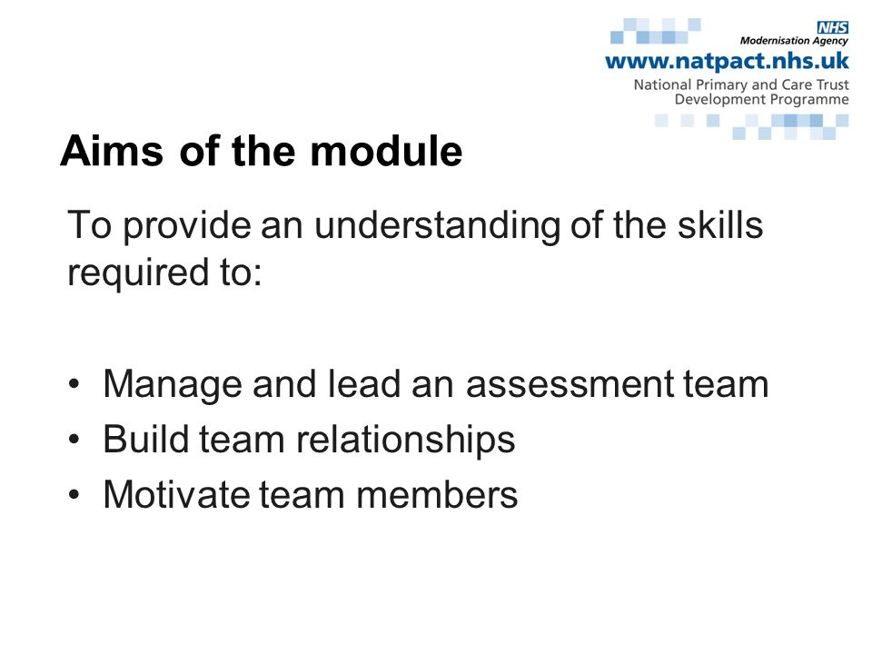 To provide an understanding of the skills required to: Manage and lead an assessment team Build team relationships Motivate team members Aims of the module