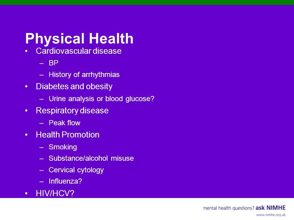 Physical Health Cardiovascular disease –BP –History of arrhythmias Diabetes and obesity –Urine analysis or blood glucose? Respiratory disease –Peak fl