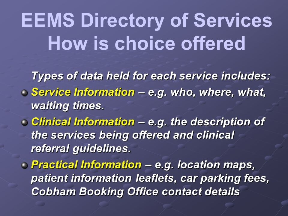 EEMS Directory of Services How is choice offered Types of data held for each service includes: Service Information – e.g.