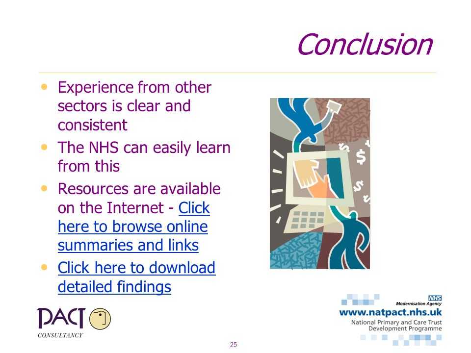 25 Conclusion Experience from other sectors is clear and consistent The NHS can easily learn from this Resources are available on the Internet - Click