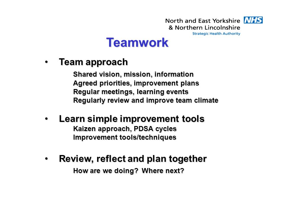 Team approachTeam approach Shared vision, mission, information Agreed priorities, improvement plans Regular meetings, learning events Regularly review
