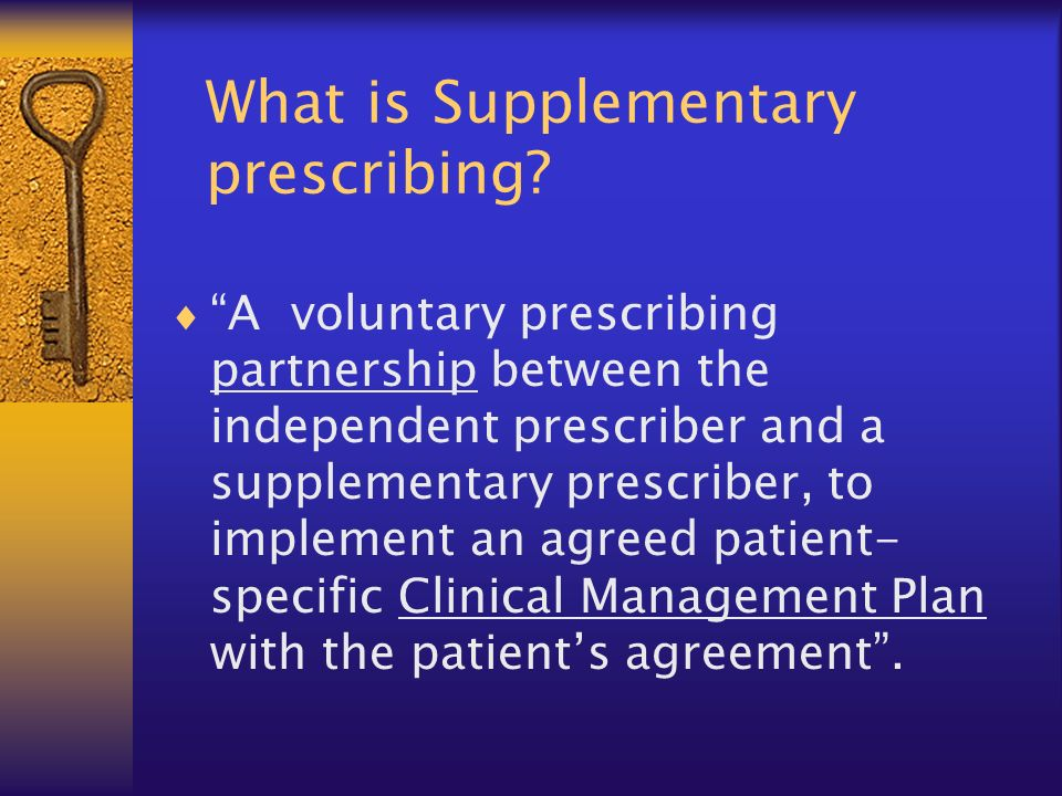 What is Supplementary prescribing? A voluntary prescribing partnership between the independent prescriber and a supplementary prescriber, to implement