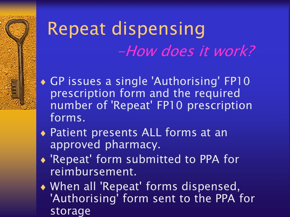 Repeat dispensing -How does it work? GP issues a single 'Authorising' FP10 prescription form and the required number of 'Repeat' FP10 prescription for