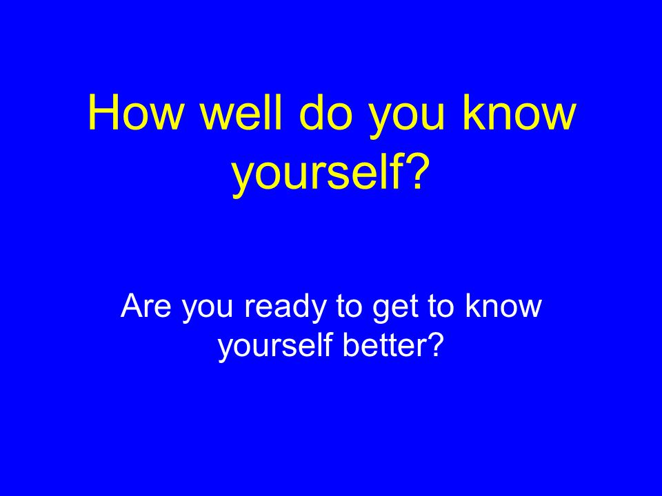 How well do you know yourself? Are you ready to get to know yourself better?