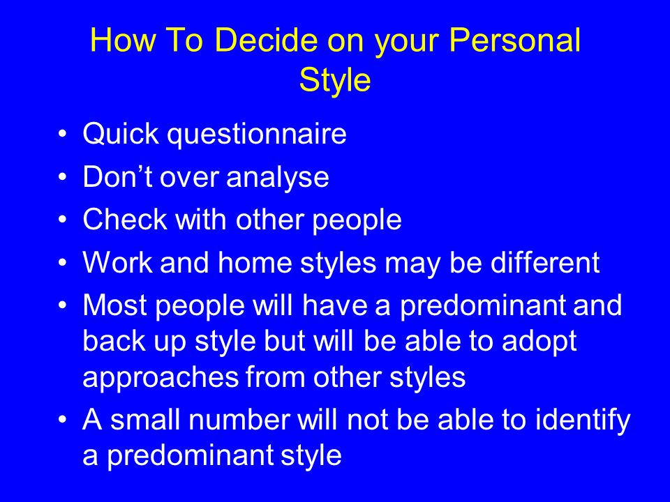 How To Decide on your Personal Style Quick questionnaire Dont over analyse Check with other people Work and home styles may be different Most people w