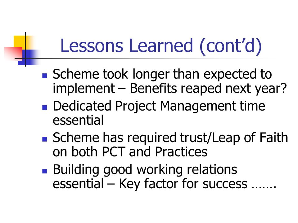 Lessons Learned (contd) Scheme took longer than expected to implement – Benefits reaped next year.