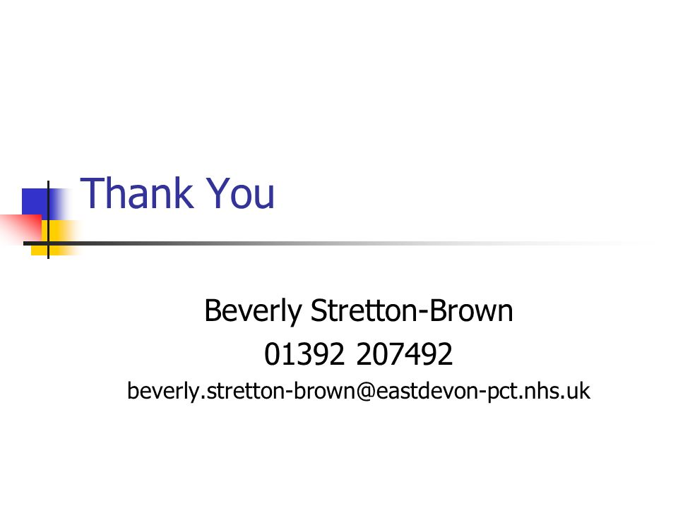 Thank You Beverly Stretton-Brown 01392 207492 beverly.stretton-brown@eastdevon-pct.nhs.uk