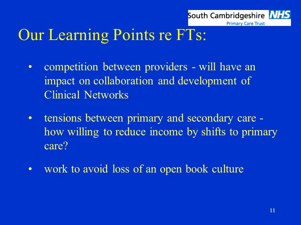 11 Our Learning Points re FTs: competition between providers - will have an impact on collaboration and development of Clinical Networks tensions betw