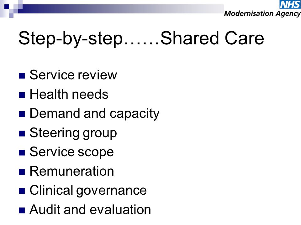 Step-by-step……Shared Care Service review Health needs Demand and capacity Steering group Service scope Remuneration Clinical governance Audit and eval