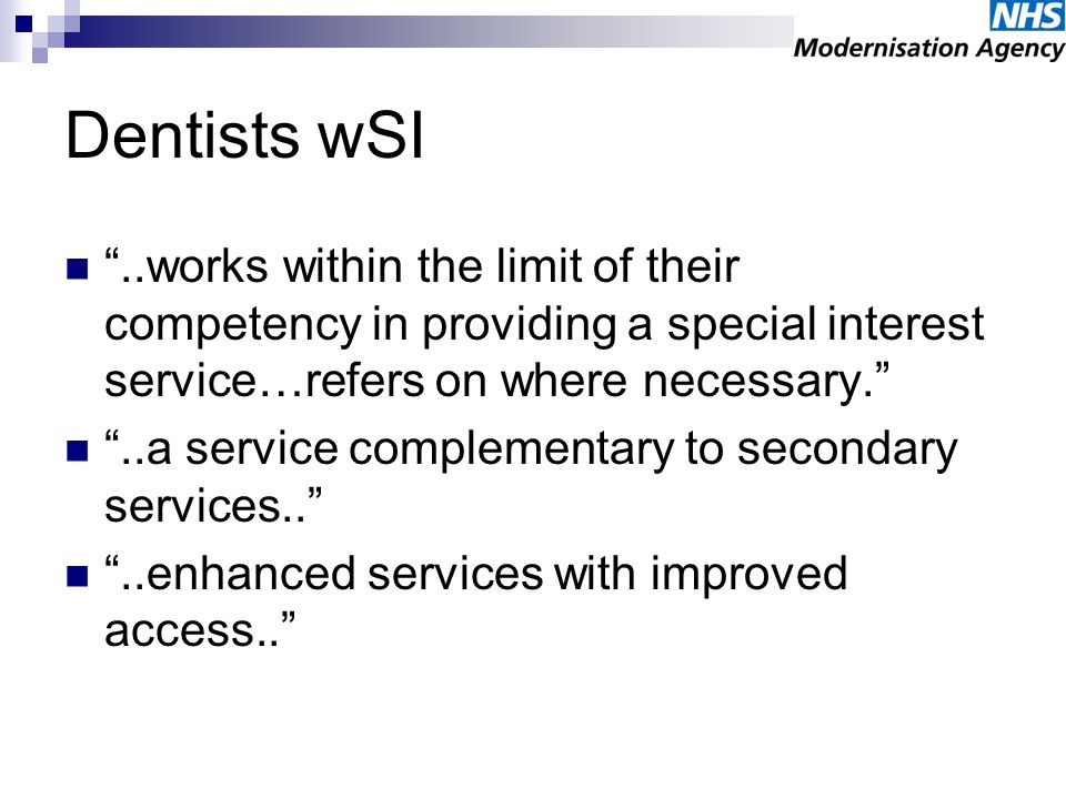 Dentists wSI..works within the limit of their competency in providing a special interest service…refers on where necessary...a service complementary t