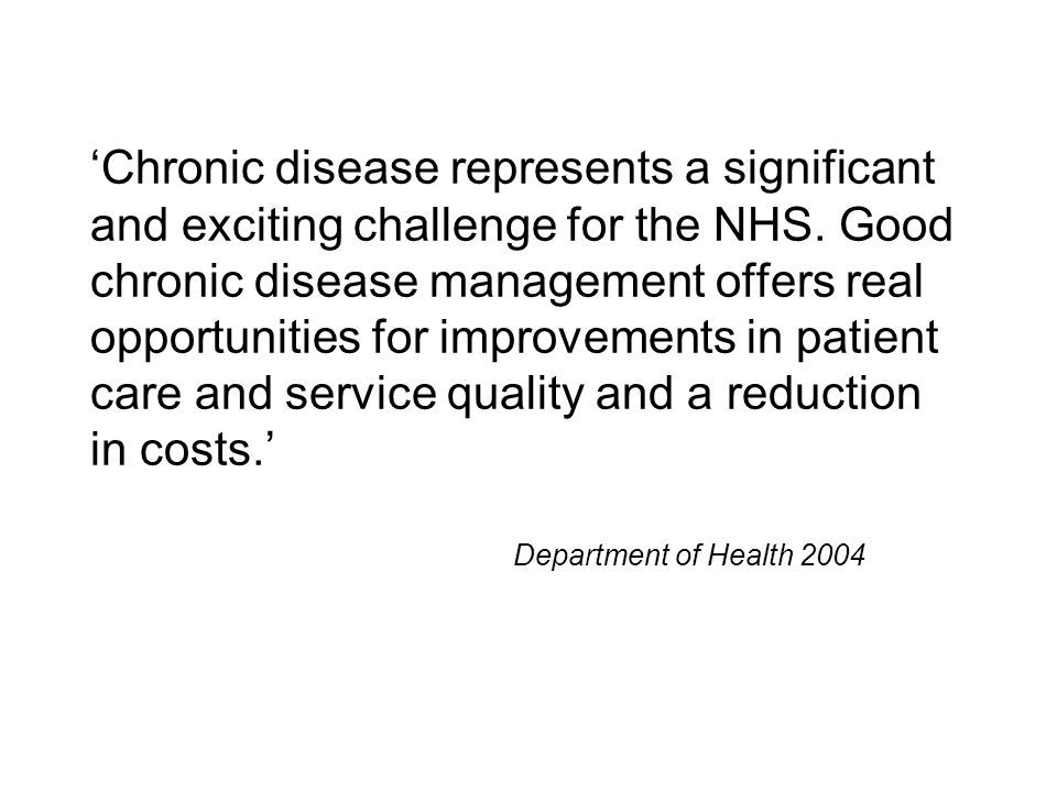 Chronic disease represents a significant and exciting challenge for the NHS.