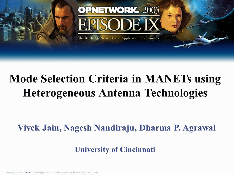 Copyright © 2005 OPNET Technologies, Inc. Confidential, not for distribution to third parties. Mode Selection Criteria in MANETs using Heterogeneous A