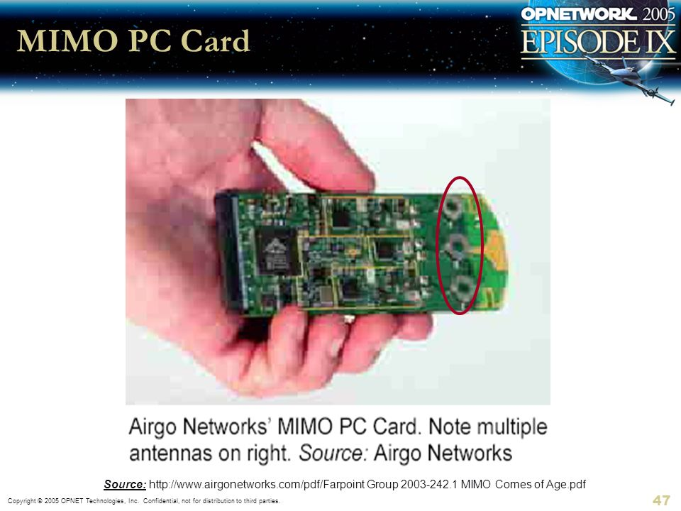 Copyright © 2005 OPNET Technologies, Inc. Confidential, not for distribution to third parties. 47 MIMO PC Card Source: http://www.airgonetworks.com/pd