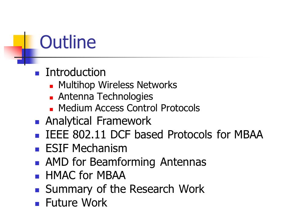 Outline Introduction Multihop Wireless Networks Antenna Technologies Medium Access Control Protocols Analytical Framework IEEE 802.11 DCF based Protoc