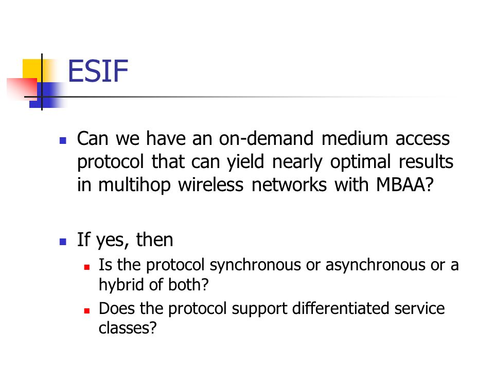 ESIF Can we have an on-demand medium access protocol that can yield nearly optimal results in multihop wireless networks with MBAA? If yes, then Is th