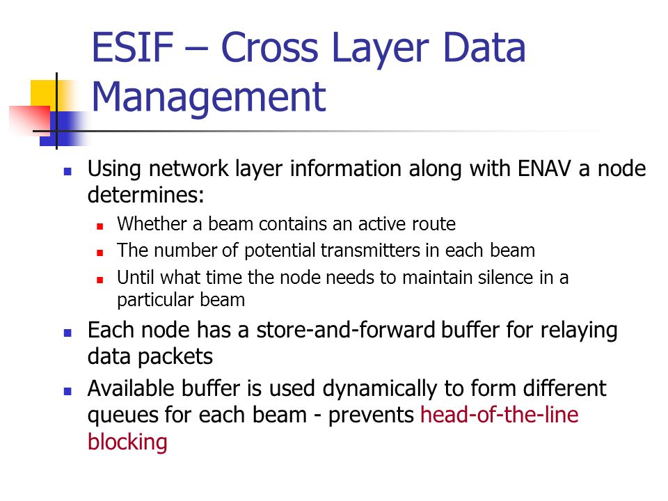 ESIF – Cross Layer Data Management Using network layer information along with ENAV a node determines: Whether a beam contains an active route The numb