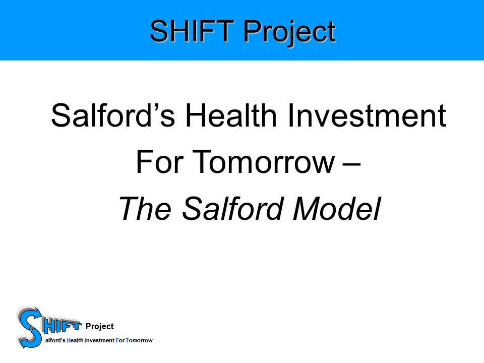 Project HIFT alfords Health Investment For Tomorrow Project HIFT alfords Health Investment For Tomorrow SHIFT Project Salfords Health Investment For Tomorrow – The Salford Model