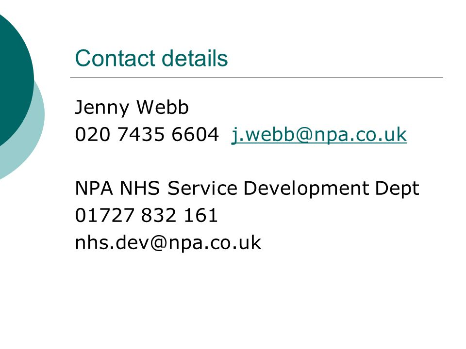 Contact details Jenny Webb 020 7435 6604 j.webb@npa.co.ukj.webb@npa.co.uk NPA NHS Service Development Dept 01727 832 161 nhs.dev@npa.co.uk
